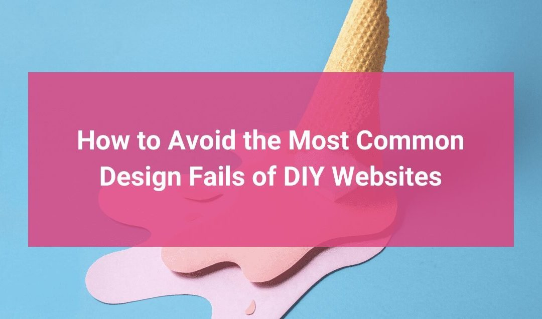 How to Avoid the Most Common Design Fails of DIY Websites