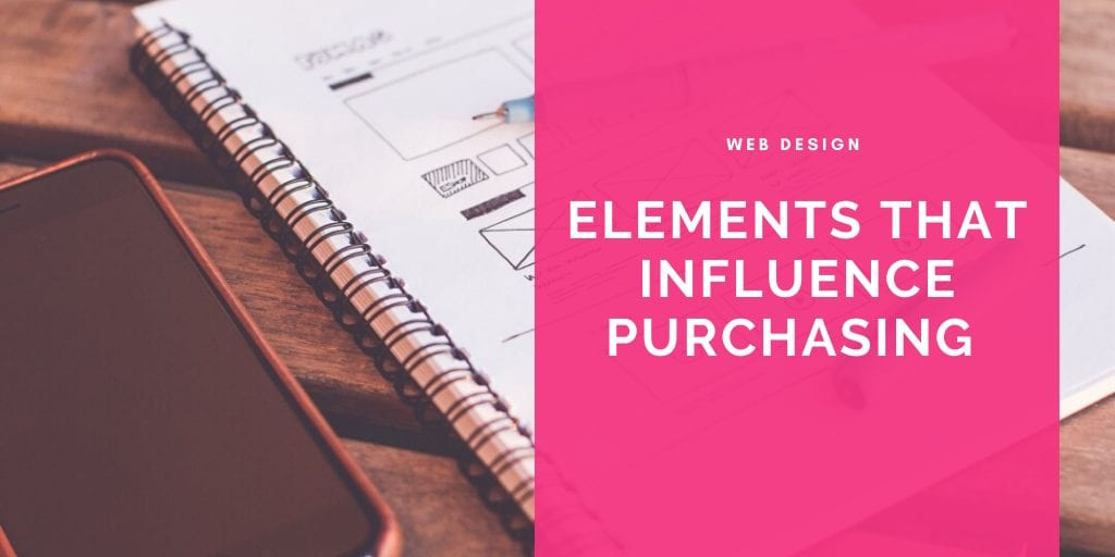 The Web Design Elements That Influence Purchasing Decisions