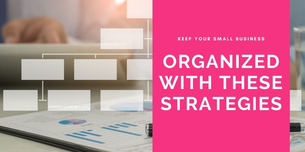 Keep Your Small Business Organized with These Four Strategies