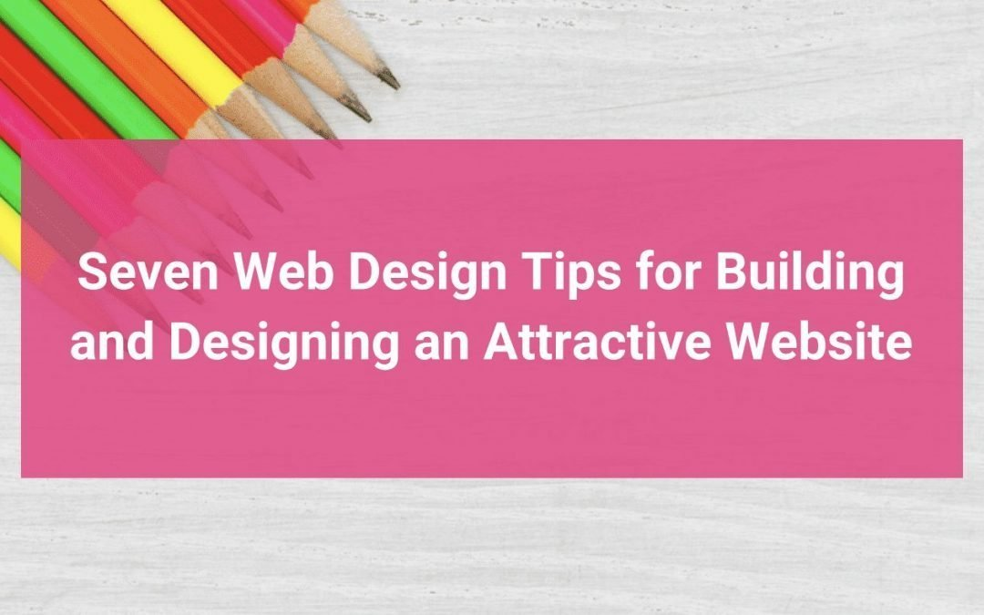 7 Tips For Building and Designing an Attractive Website