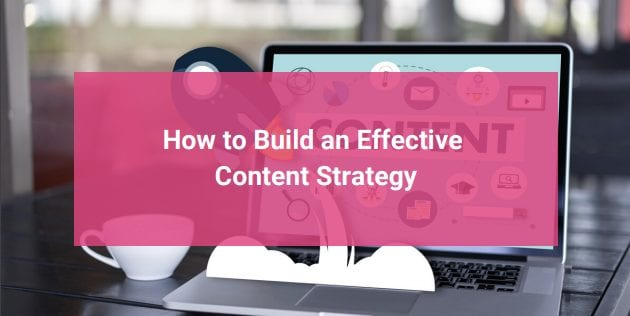 How to Build an Effective Content Strategy