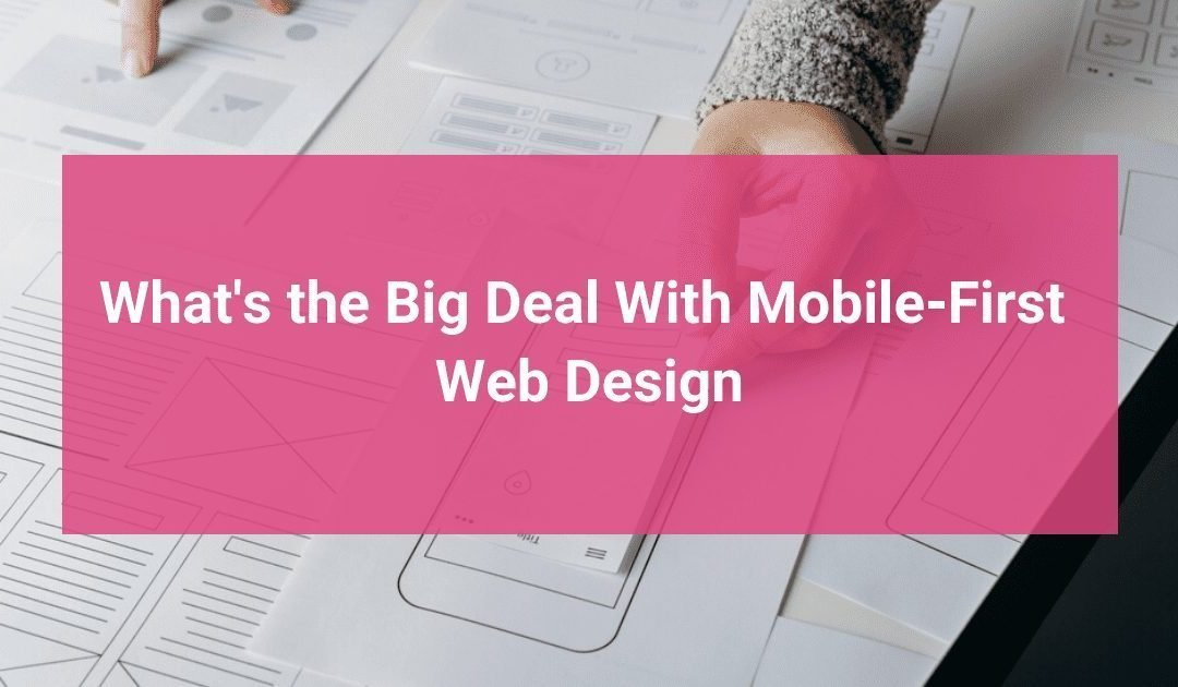 What's the Big Deal With Mobile-First Web Design?
