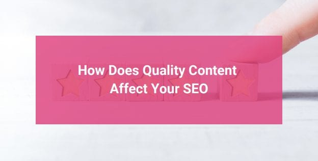 How Does Quality Content Affect Your SEO?