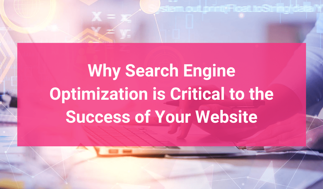 Why Search Engine Optimization is Critical to the Success of Your Website