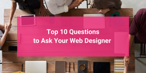 Top 10 Questions to Ask Your Web Designer