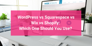WordPress vs Squarespace vs Wix vs Shopify: Which One Should You Use?